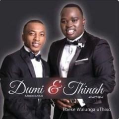Thinah Zungu X Dumi Mkokstad - Ukhethe Mina